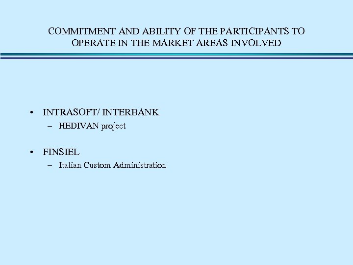 COMMITMENT AND ABILITY OF THE PARTICIPANTS TO OPERATE IN THE MARKET AREAS INVOLVED •