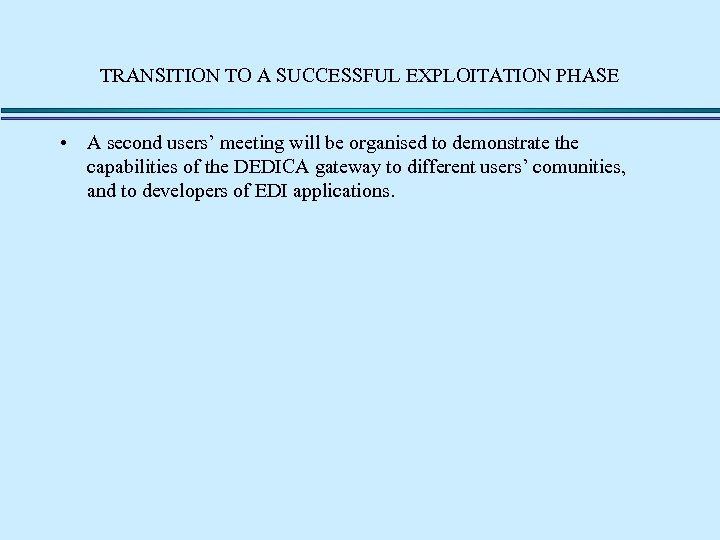 TRANSITION TO A SUCCESSFUL EXPLOITATION PHASE • A second users' meeting will be organised