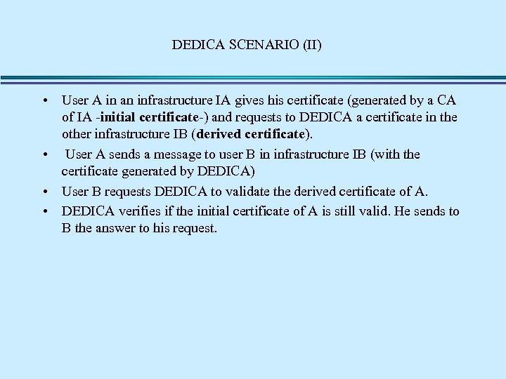 DEDICA SCENARIO (II) • User A in an infrastructure IA gives his certificate (generated