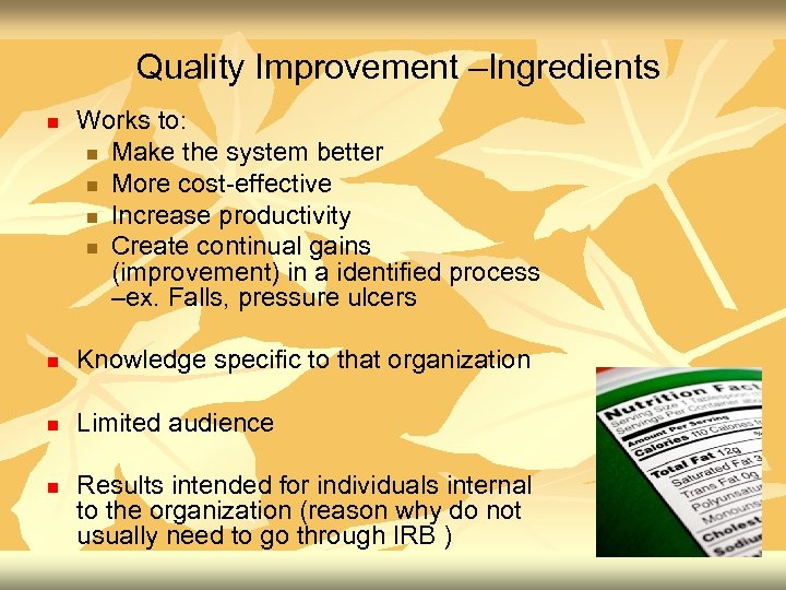 Quality Improvement –Ingredients n Works to: n Make the system better n More cost-effective