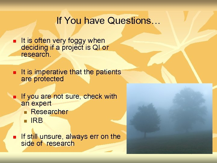 If You have Questions… n n It is often very foggy when deciding if