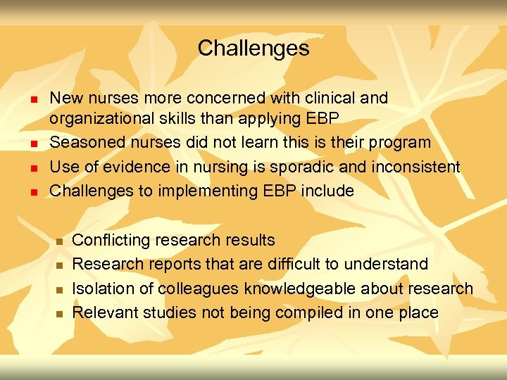 Challenges n n New nurses more concerned with clinical and organizational skills than applying