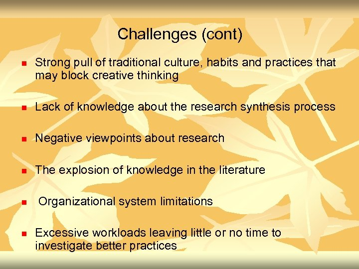 Challenges (cont) n Strong pull of traditional culture, habits and practices that may block