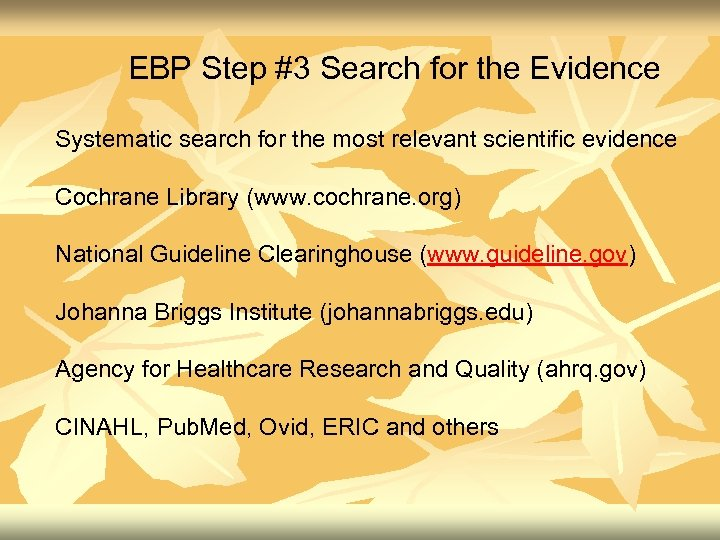 EBP Step #3 Search for the Evidence Systematic search for the most relevant scientific