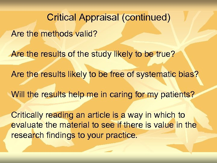 Critical Appraisal (continued) Are the methods valid? Are the results of the study likely
