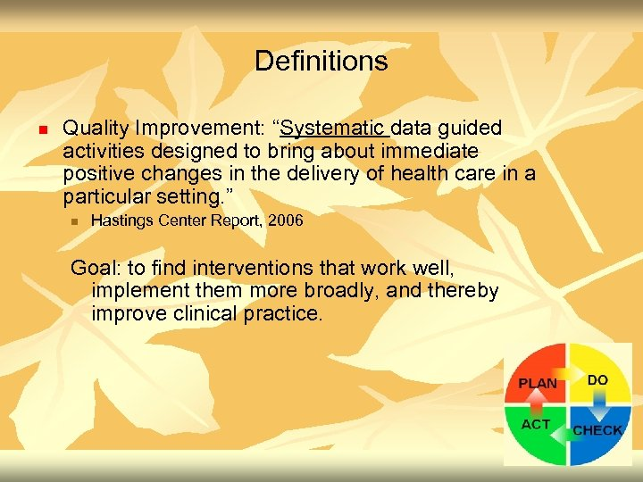 """Definitions n Quality Improvement: """"Systematic data guided activities designed to bring about immediate positive"""