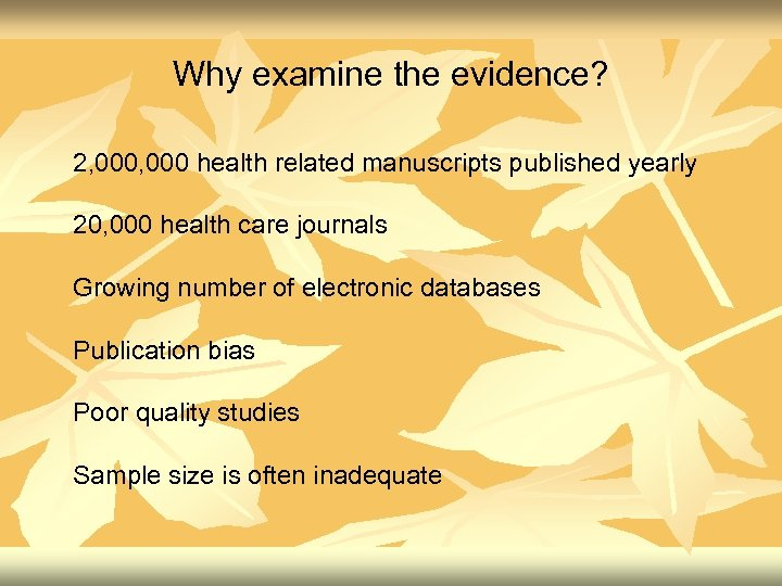 Why examine the evidence? 2, 000 health related manuscripts published yearly 20, 000 health