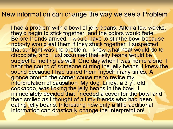 New information can change the way we see a Problem I had a problem