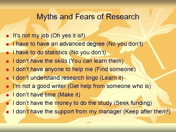 Myths and Fears of Research n n n n n It's not my job