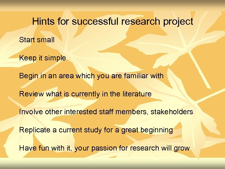 Hints for successful research project Start small Keep it simple Begin in an area