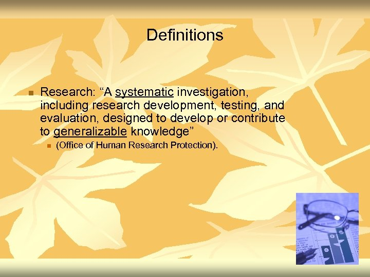 """Definitions n Research: """"A systematic investigation, including research development, testing, and evaluation, designed to"""