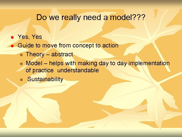Do we really need a model? ? ? n n Yes, Yes Guide to