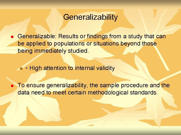 Generalizability n Generalizable: Results or findings from a study that can be applied to