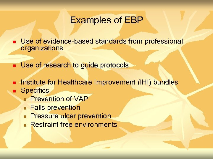 Examples of EBP n n Use of evidence-based standards from professional organizations Use of