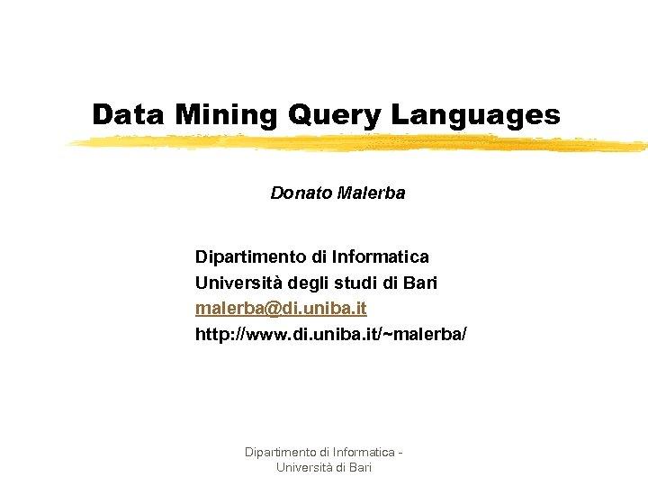 Data Mining Query Languages Donato Malerba Dipartimento di Informatica Università degli studi di Bari