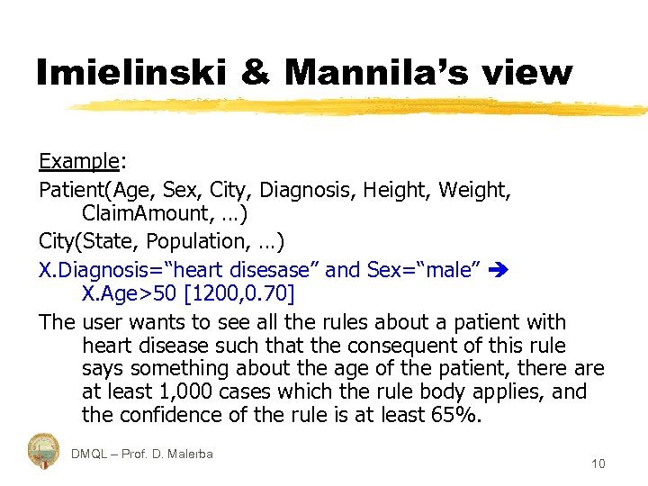 Imielinski & Mannila's view Example: Patient(Age, Sex, City, Diagnosis, Height, Weight, Claim. Amount, …)