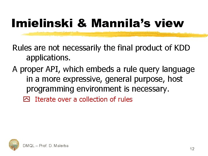 Imielinski & Mannila's view Rules are not necessarily the final product of KDD applications.