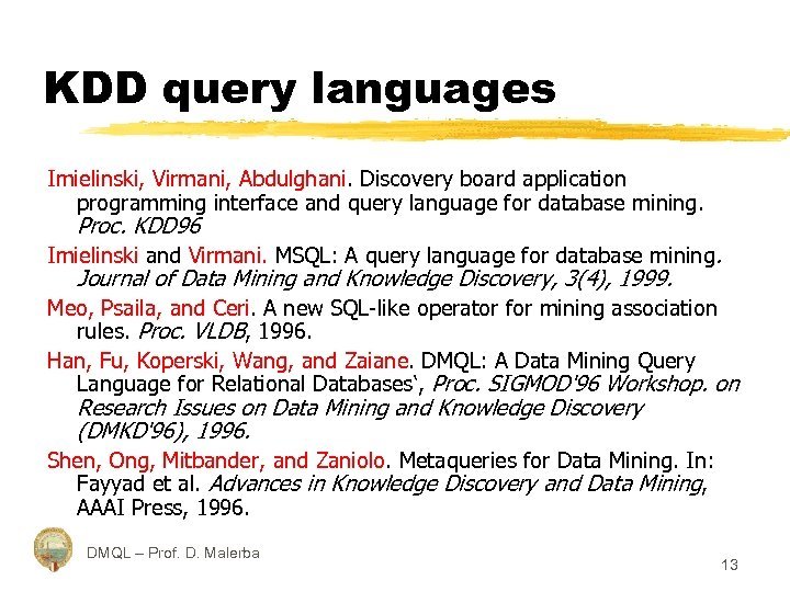 KDD query languages Imielinski, Virmani, Abdulghani. Discovery board application programming interface and query language