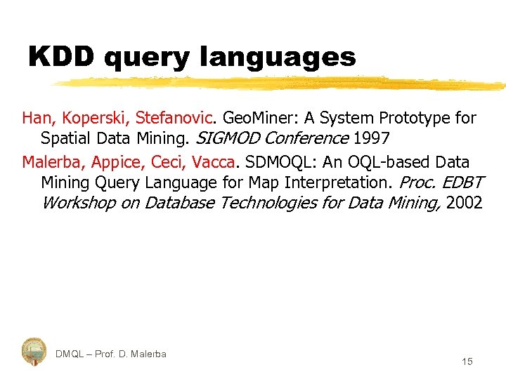KDD query languages Han, Koperski, Stefanovic. Geo. Miner: A System Prototype for Spatial Data