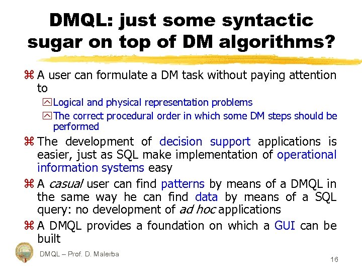 DMQL: just some syntactic sugar on top of DM algorithms? z A user can