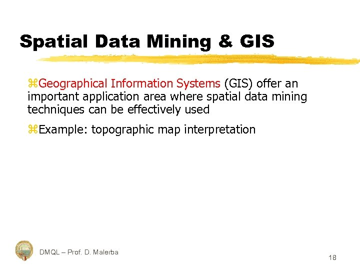 Spatial Data Mining & GIS z. Geographical Information Systems (GIS) offer an important application