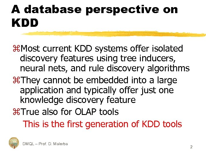 A database perspective on KDD z. Most current KDD systems offer isolated discovery features