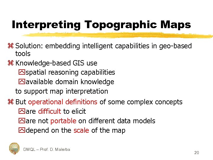 Interpreting Topographic Maps z Solution: embedding intelligent capabilities in geo-based tools z Knowledge-based GIS