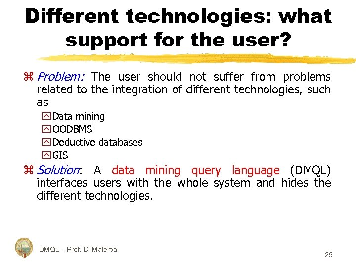 Different technologies: what support for the user? z Problem: The user should not suffer