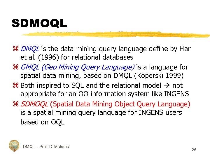 SDMOQL z DMQL is the data mining query language define by Han et al.
