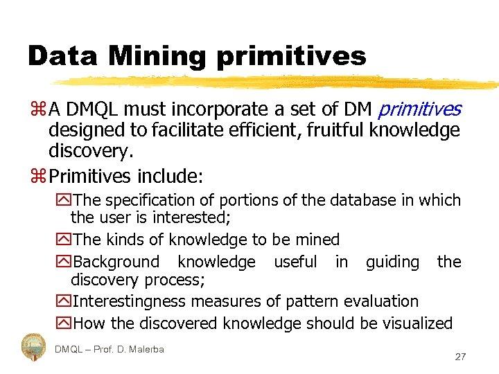 Data Mining primitives z A DMQL must incorporate a set of DM primitives designed