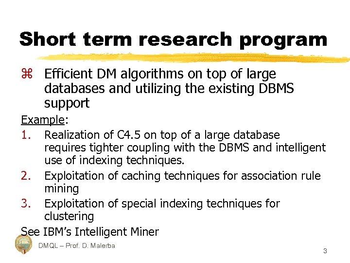 Short term research program z Efficient DM algorithms on top of large databases and