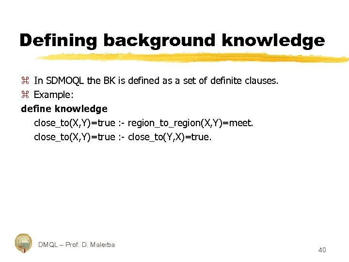 Defining background knowledge z In SDMOQL the BK is defined as a set of