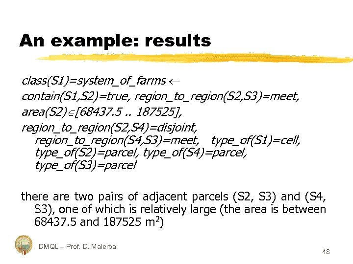An example: results class(S 1)=system_of_farms contain(S 1, S 2)=true, region_to_region(S 2, S 3)=meet, area(S