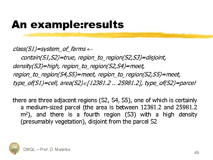 An example: results class(S 1)=system_of_farms contain(S 1, S 2)=true, region_to_region(S 2, S 3)=disjoint, density(S