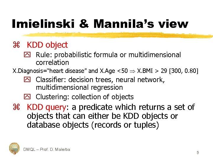 Imielinski & Mannila's view z KDD object y Rule: probabilistic formula or multidimensional correlation