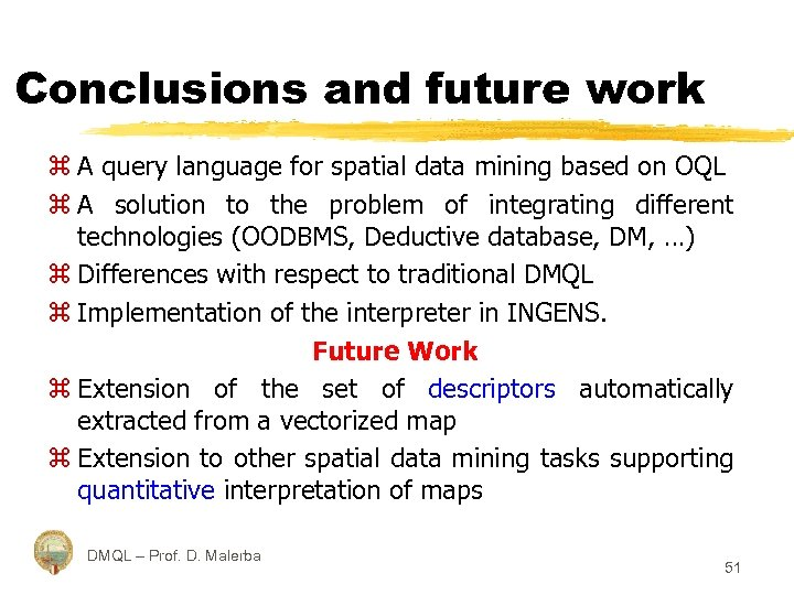 Conclusions and future work z A query language for spatial data mining based on