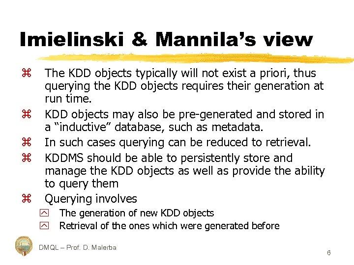 Imielinski & Mannila's view z z z The KDD objects typically will not exist