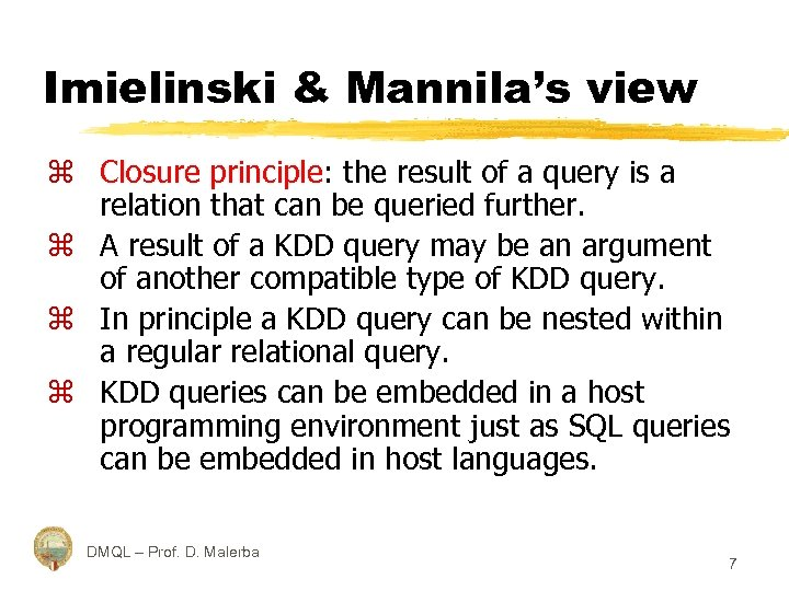 Imielinski & Mannila's view z Closure principle: the result of a query is a