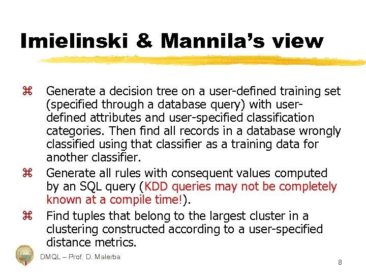 Imielinski & Mannila's view z z z Generate a decision tree on a user-defined