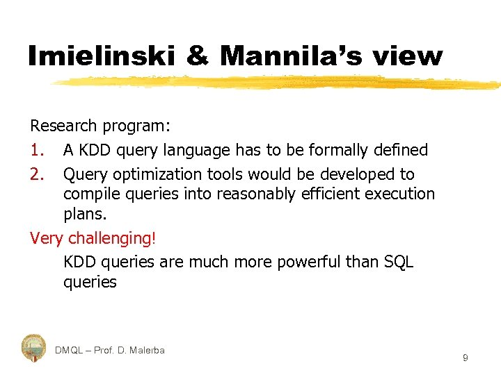 Imielinski & Mannila's view Research program: 1. A KDD query language has to be