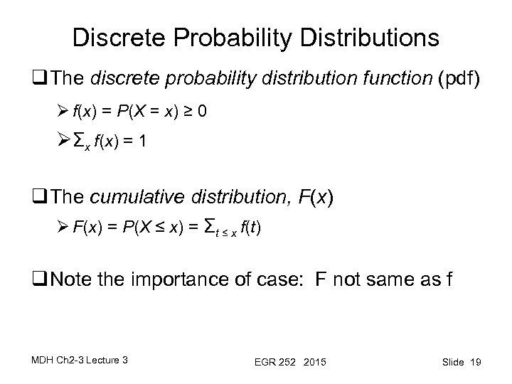 Discrete Probability Distributions q The discrete probability distribution function (pdf) Ø f(x) = P(X