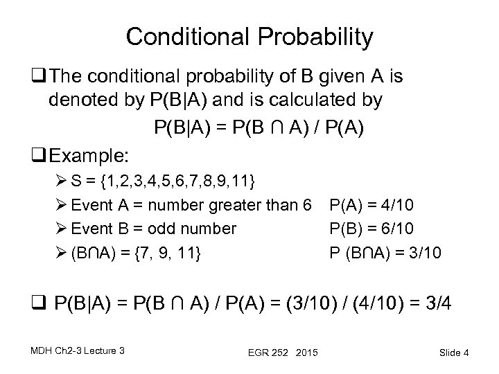 Conditional Probability q The conditional probability of B given A is denoted by P(B A)