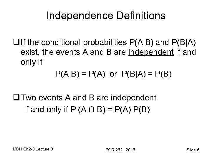 Independence Definitions q If the conditional probabilities P(A B) and P(B A) exist, the events A
