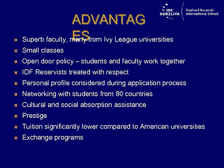 ADVANTAG ES Superb faculty, many from Ivy League universities Small classes Open door