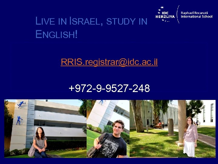 LIVE IN ISRAEL, STUDY IN ENGLISH! RRIS. registrar@idc. ac. il +972 -9 -9527 -248