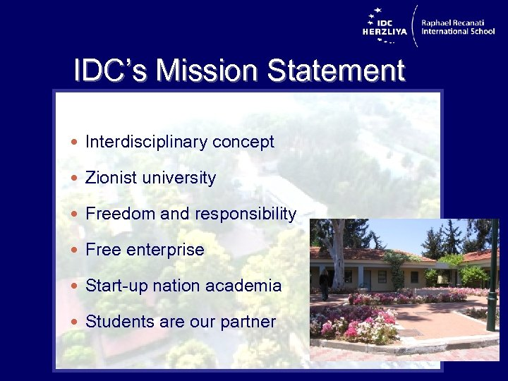 IDC's Mission Statement Interdisciplinary concept Zionist university Freedom and responsibility Free enterprise Start-up nation