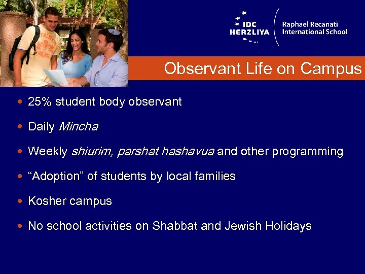Observant Life on Campus 25% student body observant Daily Mincha Weekly shiurim, parshat hashavua