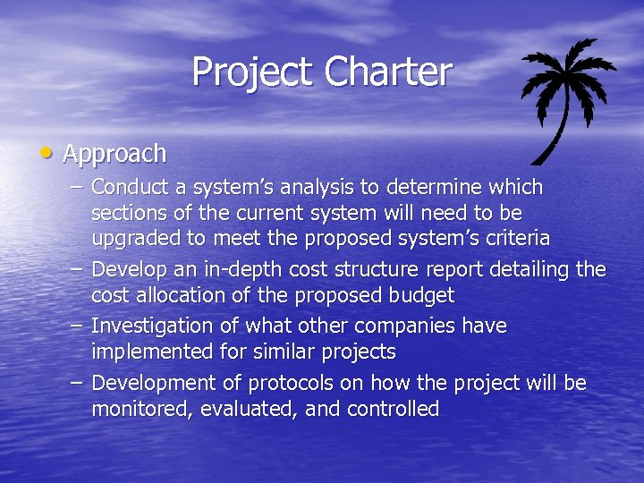 Project Charter • Approach – Conduct a system's analysis to determine which sections of