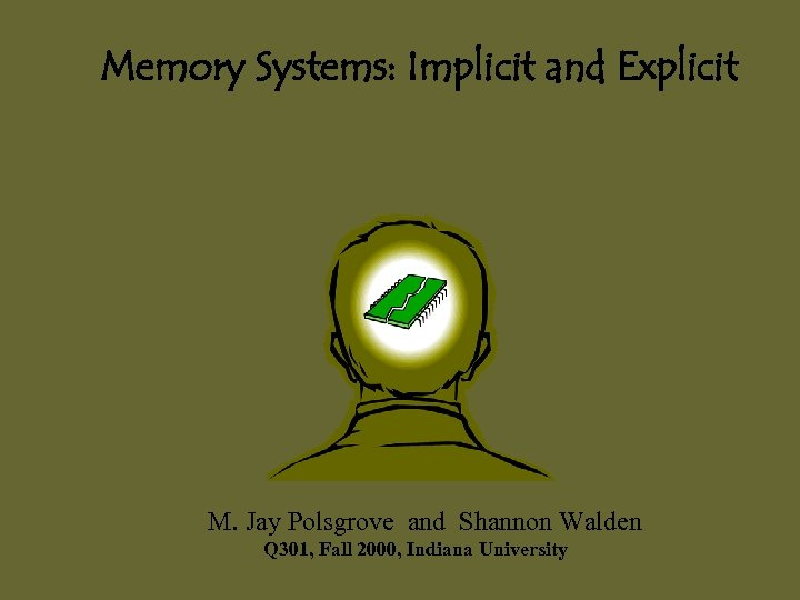 Memory Systems: Implicit and Explicit M. Jay Polsgrove and Shannon Walden Q 301, Fall