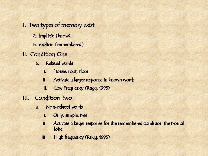 I. Two types of memory exist a. implicit (know), B. explicit (remembered) II.